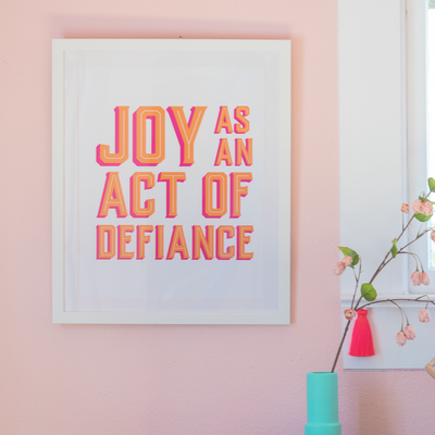 Gallery Prints Joy As An Act of Defiance Print